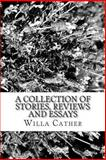 A Collection of Stories, Reviews and Essays, Willa Cather, 1482561662