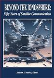 Beyond the Ionosphere: Fifty Years of Satellite Communication, National Aeronautics Administration, 1499181663