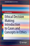 Ethical Decision Making : Introduction to Cases and Concepts in Ethics, Newton, Lisa, 3319001663