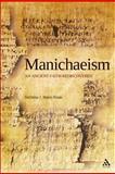 Manichaeism : An Ancient Faith Rediscovered, Baker-Brian, Nicholas J., 0567031667