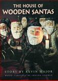 The House of Wooden Santas, Kevin Major, 0889951667