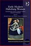 Early Modern Habsburg Women : Transnational Contexts Cultural Conflicts Dynastic Continuities, Cruz and Stampino, Maria Galli, 1472411668