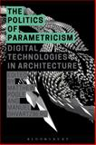The Politics of Parametricism : Digital Technologies in Architecture, , 1472581660