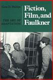 Fiction, Film, and Faulkner : The Art of Adaptation, Phillips, Gene D., 1572331666