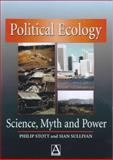 Political Ecology : Science, Myth and Power, Philip A Stott, Sean Sullivan, 0340761660