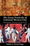 The Great Festivals of Colonial Mexico City : Performing Power and Identity, Curcio-Nagy, Linda A., 0826331661
