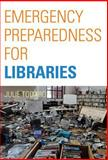 Emergency Preparedness for Libraries, Julie Todaro, 0865871663