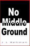No Middle Ground, Rehman, J. L., 0970331665