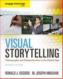 Cengage Advantage Books: Visual Storytelling : Videography and Post Production in the Digital Age (with DVD), Osgood, Ronald J. and Hinshaw, M. Joseph, 1285081668