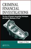 Criminal Financial Investigations : The Use of Forensic Accounting Techniques and Indirect Methods of Proof, Pasco, Gregory A., 1420091662
