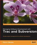 Managing Software Development with Trac and Subversion : Simple Project Management for Software Development, Murphy, David J., 1847191665
