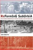 Reforming Suburbia - The Planned Communities of Irvine, Columbia, and the Woodlands, Forsyth, Ann, 0520241665