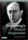 Schoenberg's Musical Imagination, Cherlin, Michael, 0521851661