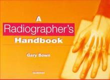 A Radiographer's Handbook, Bown, Gary, 0702021660