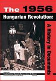 The 1956 Hungarian Revolution : A History in Documents, , 9639241660