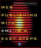 Web Publishing with XML in Six Easy Steps, Pfaffenberger, Bryan, 0125531664