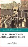 Renaissance and Reformation France : 1500-1648, Holt, Mack P., 0198731663