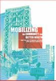 Mobilizing the Community for Better Health : What the Rest of America Can Learn from Northern Manhattan, , 0231151667