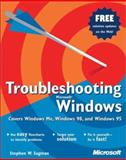 Troubleshooting Microsoft Windows : Covers Window ME, Windows 98, and Windows 95, Sagman, Stephen W., 0735611661
