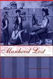 Manhood Lost : Fallen Drunkards and Redeeming Women in the Nineteenth-Century United States, Parsons, Elaine Frantz, 0801871662