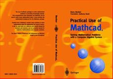 Practical Use of Mathcad : Solving Mathematical Problems with a Computer Algebra System, Benker, Hans, 1852331666