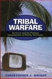 Tribal Warfare : Survivor and the Political Unconscious of Reality Television, Wright, Christopher J., 0739111663