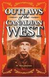 Outlaws of the Canadian West, M. A. Macpherson, 1551051664