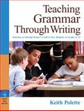 Teaching Grammar Through Writing : Activities to Develop Writer's Craft in All Students, Polette, Keith, 0205491669