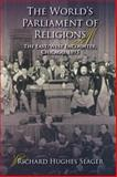 The World's Parliament of Religions : The East/West Encounter, Chicago 1893, Seager, Richard Hughes, 0253221668