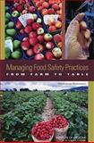 Managing Food Safety Practices from Farm to Table : Workshop Summary, Food Forum Staff and Institute of Medicine Staff, 0309131669