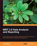 BIRT 2. 6 Data Analysis and Reporting : Create, Design, Format, and Deploy Reports with the world's most popular Eclipse-based Business Intelligence and Reporting Tool, Ward, John, 1849511667