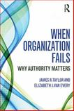 When Organization Fails : Why Authority Matters, Taylor, James R. and Van Every, Elizabeth J., 0415741661