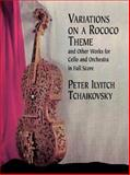 Variations on a Rococo Theme and Other Works for Cello and Orchestra in Full Score, Peter Ilyitch Tchaikovsky, 0486411664