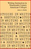 Writing Instruction in Nineteenth-Century American Colleges, Berlin, James A., 0809311666