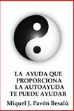 La Ayuda Que Proporciona la Autoayuda Te Puede Ayudar, Miquel J. Besalú, 1478181664
