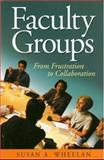 Faculty Groups : From Frustration to Collaboration, Wheelan, Susan A., 076193166X