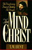 The Mind of Christ : The Transforming Power of Thinking His Thoughts, Hunt, T. W., 0805411666