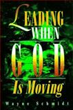 Leading When God Is Moving, Wayne Schmidt, 0898271665