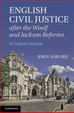 English Civil Justice after the Woolf and Jackson Reforms : A Critical Analysis, Sorabji, John, 1107051665