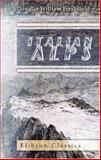 Italian Alps : Sketches in the Mountains of Ticino, Lombardy, the Trentino, and Venetia, Freshfield, Douglas W., 1402141661