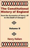 The Constitutional History of England from the Accession of Henry VII to the Death of George II : Volume II, Hallama, Henry, 141020166X