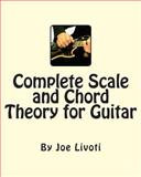 Complete Scale and Chord Theory for Guitar, Joe Livoti, 1449911668