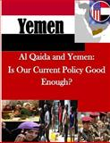 Al Qaida and Yemen: Is Our Current Policy Good Enough?, U. S. Army U.S. Army College, 1500531669