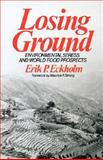 Losing Ground : Environmental Stress and World Food Prospects, Eckholm, Erik P., 0393091678