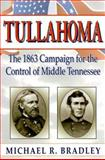 Tullahoma : The 1863 Campaign for the Control of Middle Tennessee, Bradley, Michael R., 1572491671