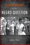 Hannah Arendt and the Negro Question, Gines, Kathryn T., 0253011671