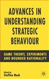 Advances in Understanding Strategic Behaviour : Game Theory, Experiments and Bounded Rationality, Huck, Steffen, 140394167X