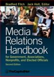 Media Relations Handbook for Government, Associations, Nonprofits, and Elected Officials, Bradford Fitch, 1587331675