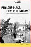 Perilous Place, Powerful Storms : Hurricane Protection in Coastal Louisiana, Colten, Craig E., 1628461675