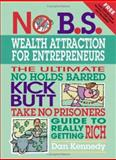 No B. S. Wealth Attraction for Entrepreneurs, Kennedy, Dan W., 193253167X